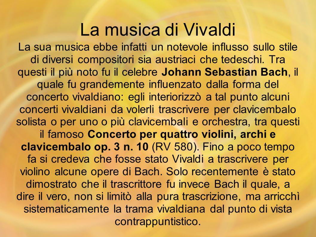 La musica di Vivaldi La sua musica ebbe infatti un notevole influsso sullo stile di diversi compositori sia austriaci che tedeschi. Tra questi il più