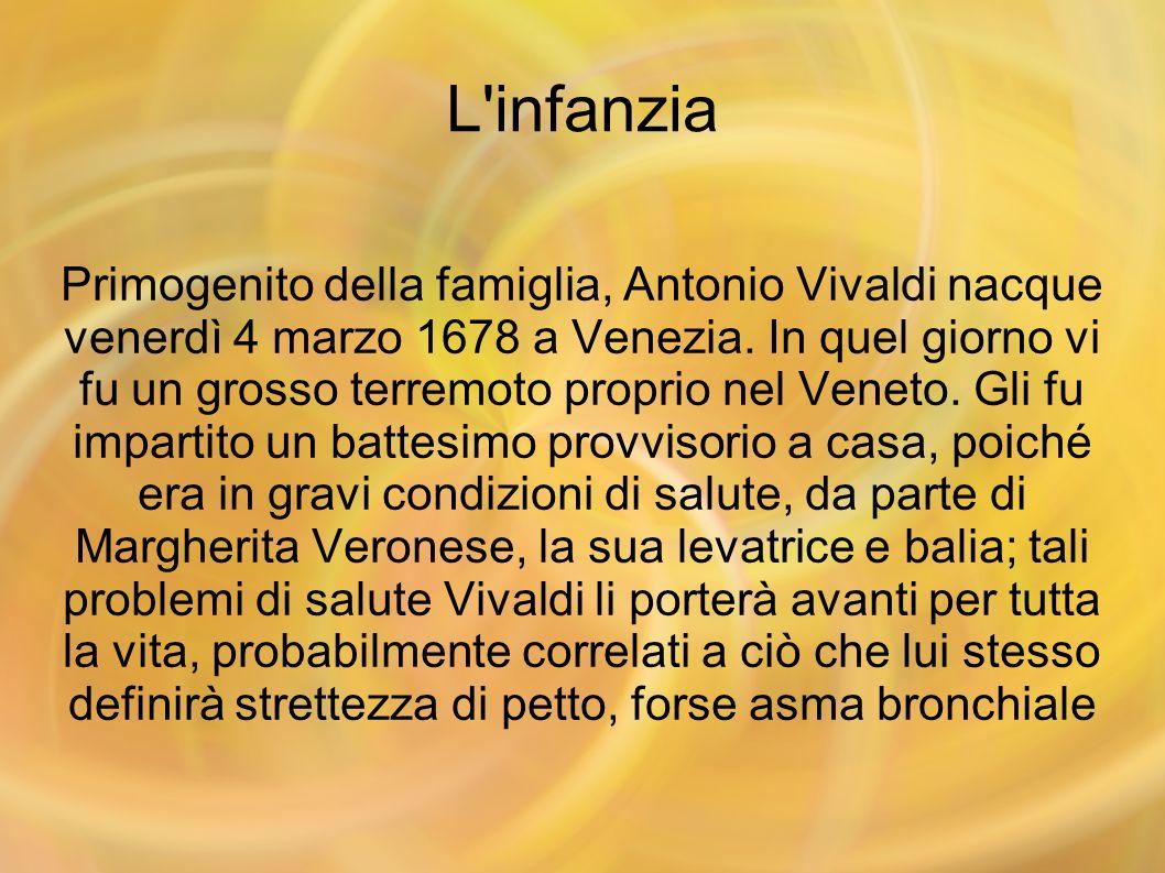 L'infanzia Primogenito della famiglia, Antonio Vivaldi nacque venerdì 4 marzo 1678 a Venezia. In quel giorno vi fu un grosso terremoto proprio nel Ven