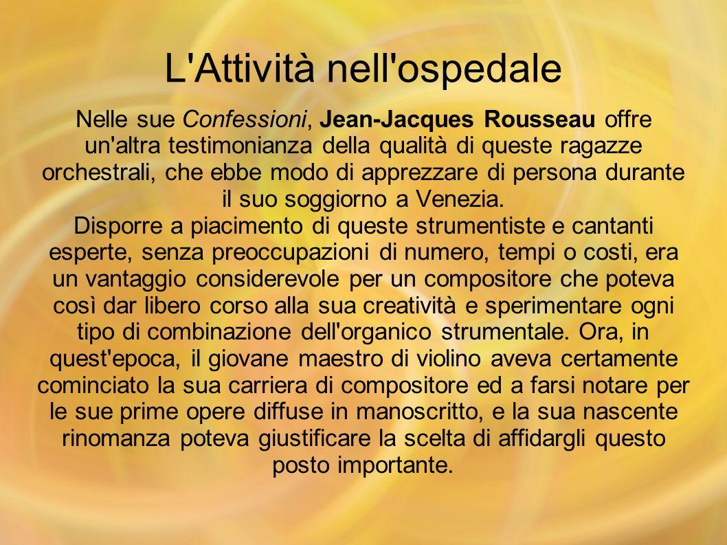 L'Attività nell'ospedale Nelle sue Confessioni, Jean-Jacques Rousseau offre un'altra testimonianza della qualità di queste ragazze orchestrali, che eb