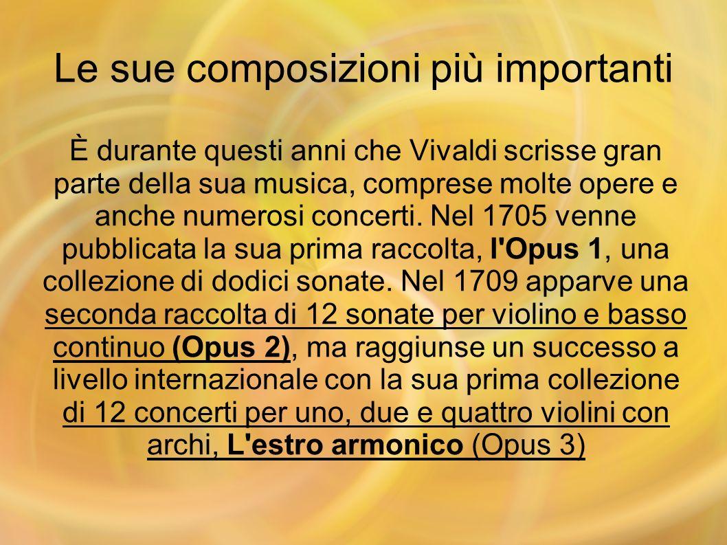 Le sue composizioni più importanti È durante questi anni che Vivaldi scrisse gran parte della sua musica, comprese molte opere e anche numerosi concer