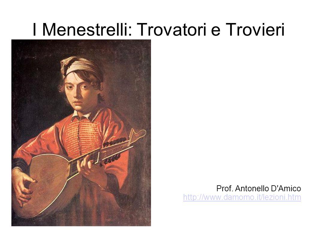 I Menestrelli: Trovatori e Trovieri Prof. Antonello D'Amico http://www.damomo.it/lezioni.htm