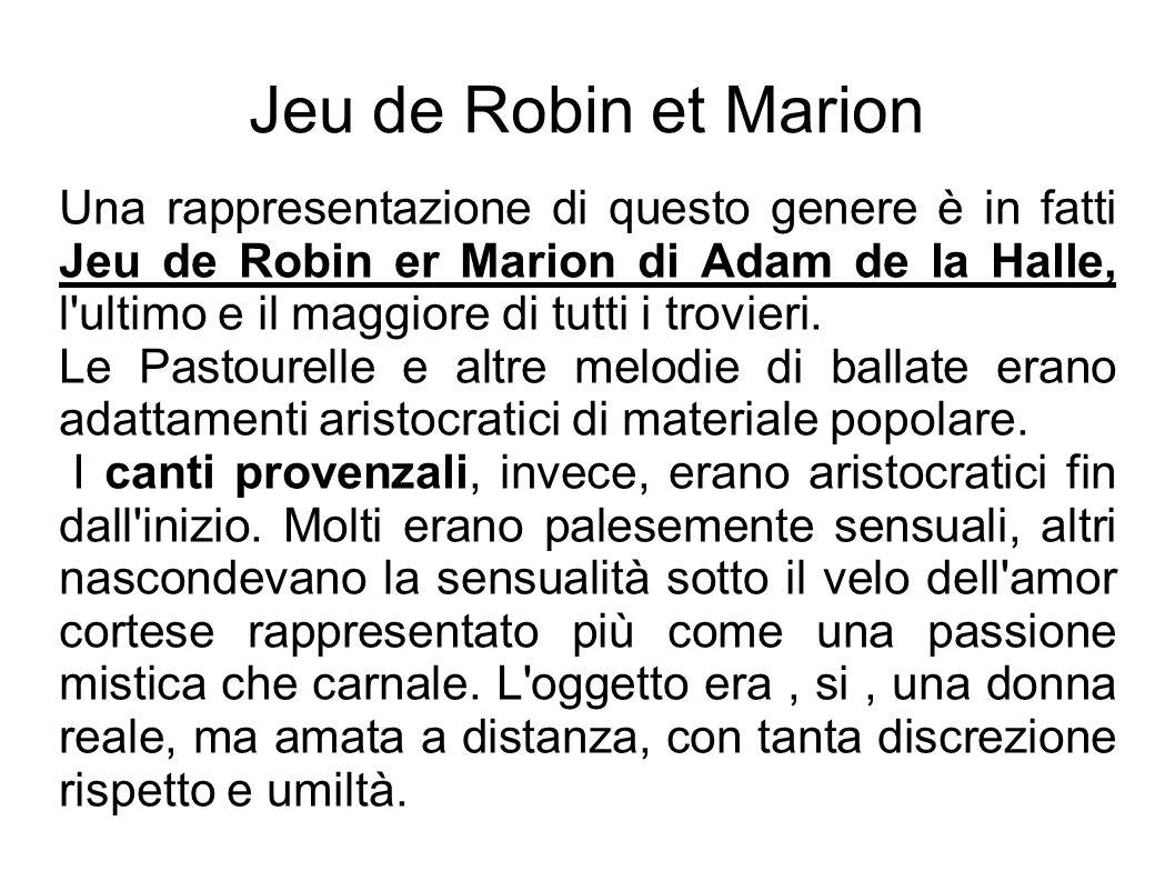 Jeu de Robin et Marion Una rappresentazione di questo genere è in fatti Jeu de Robin er Marion di Adam de la Halle, l'ultimo e il maggiore di tutti i
