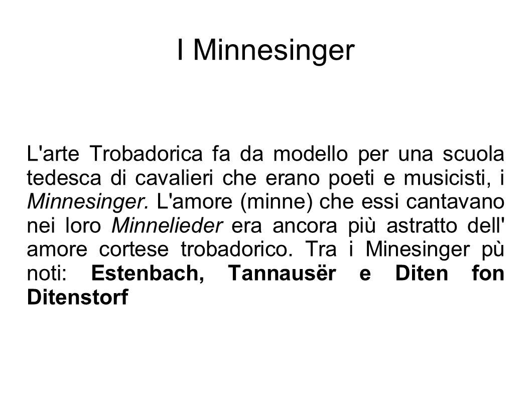 I Minnesinger L'arte Trobadorica fa da modello per una scuola tedesca di cavalieri che erano poeti e musicisti, i Minnesinger. L'amore (minne) che ess