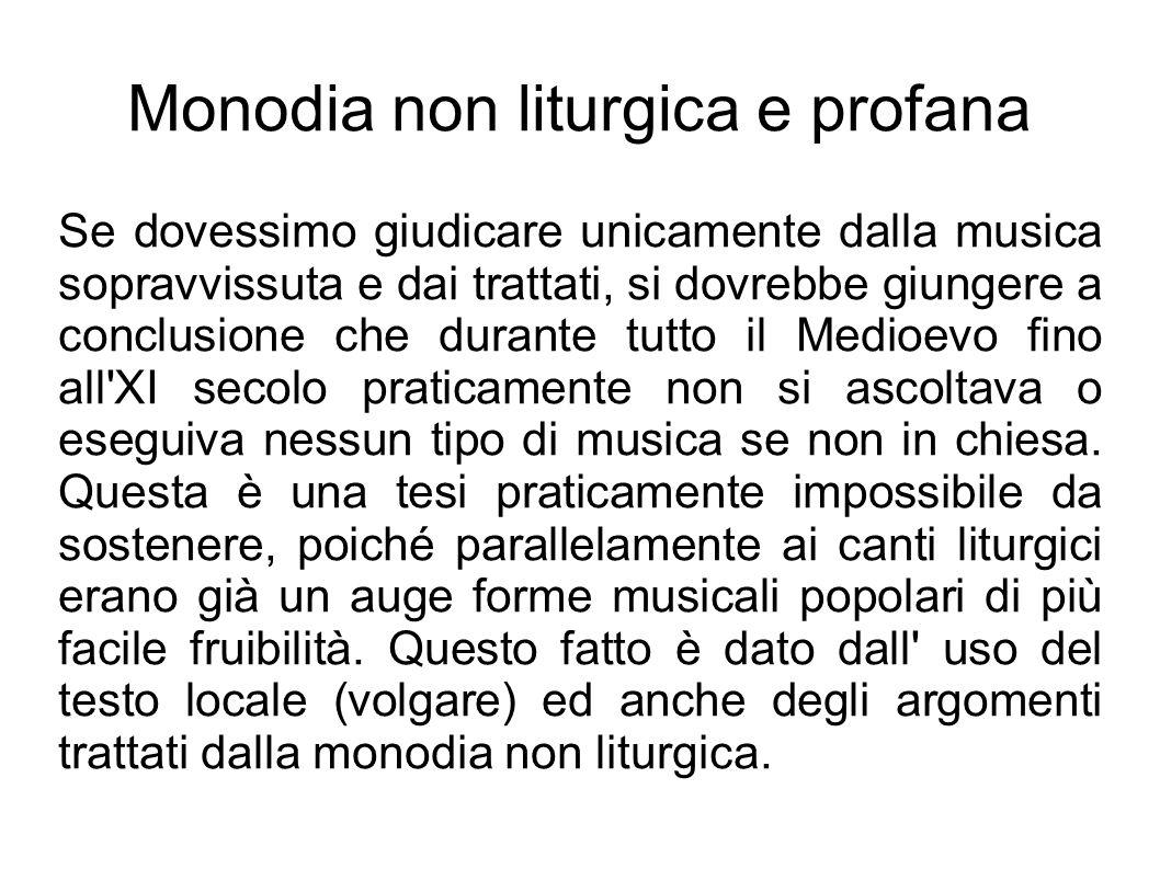 Monodia non liturgica e profana Se dovessimo giudicare unicamente dalla musica sopravvissuta e dai trattati, si dovrebbe giungere a conclusione che du