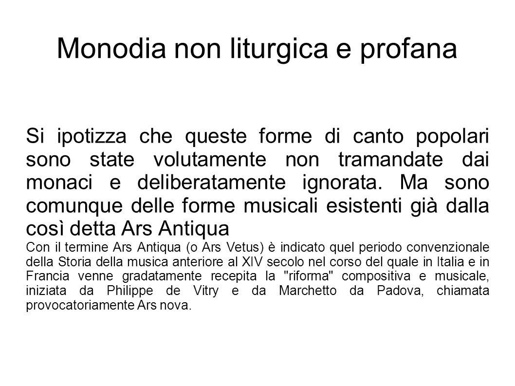 Monodia non liturgica e profana Si ipotizza che queste forme di canto popolari sono state volutamente non tramandate dai monaci e deliberatamente igno