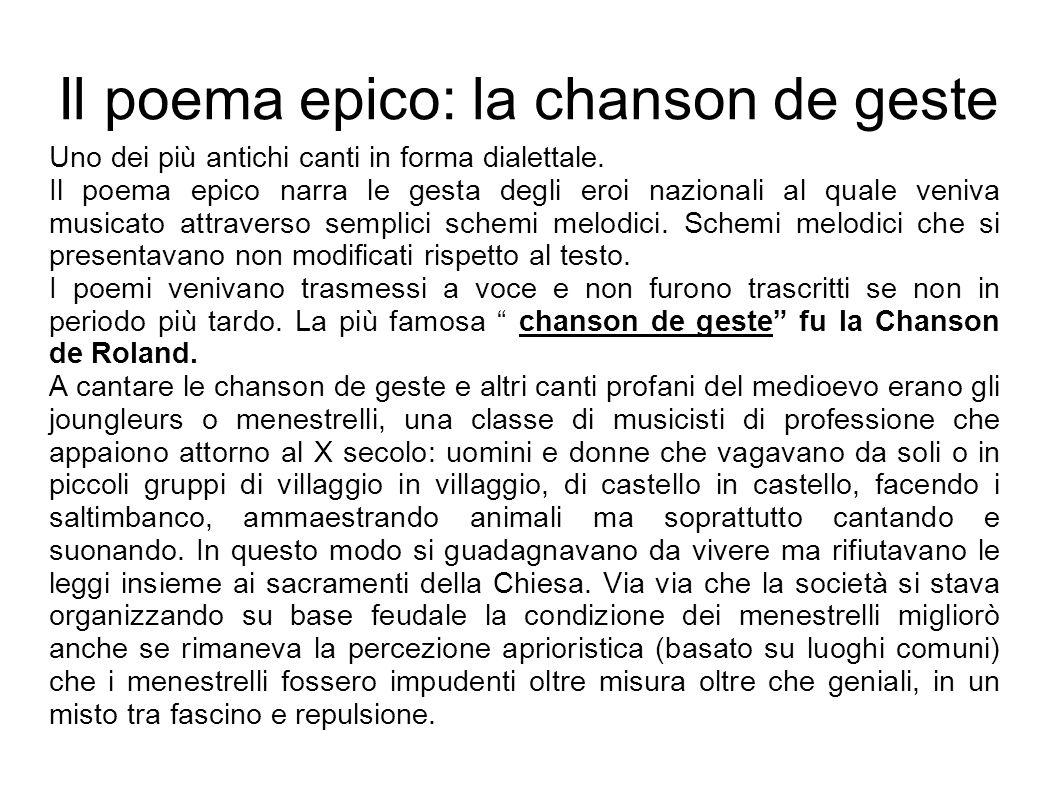 Il poema epico: la chanson de geste Uno dei più antichi canti in forma dialettale. Il poema epico narra le gesta degli eroi nazionali al quale veniva