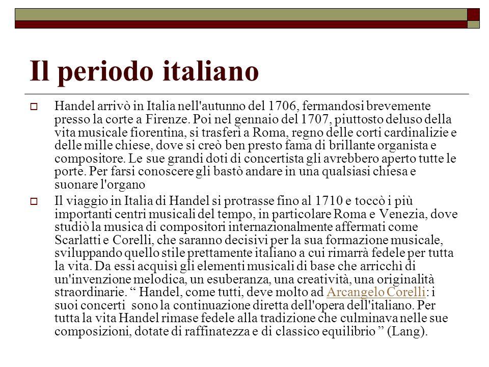 Il periodo italiano Handel arrivò in Italia nell'autunno del 1706, fermandosi brevemente presso la corte a Firenze. Poi nel gennaio del 1707, piuttost