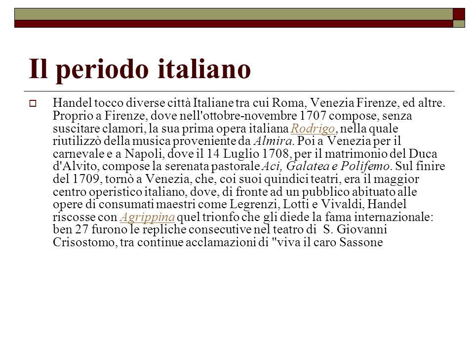 Il periodo italiano Handel tocco diverse città Italiane tra cui Roma, Venezia Firenze, ed altre. Proprio a Firenze, dove nell'ottobre-novembre 1707 co