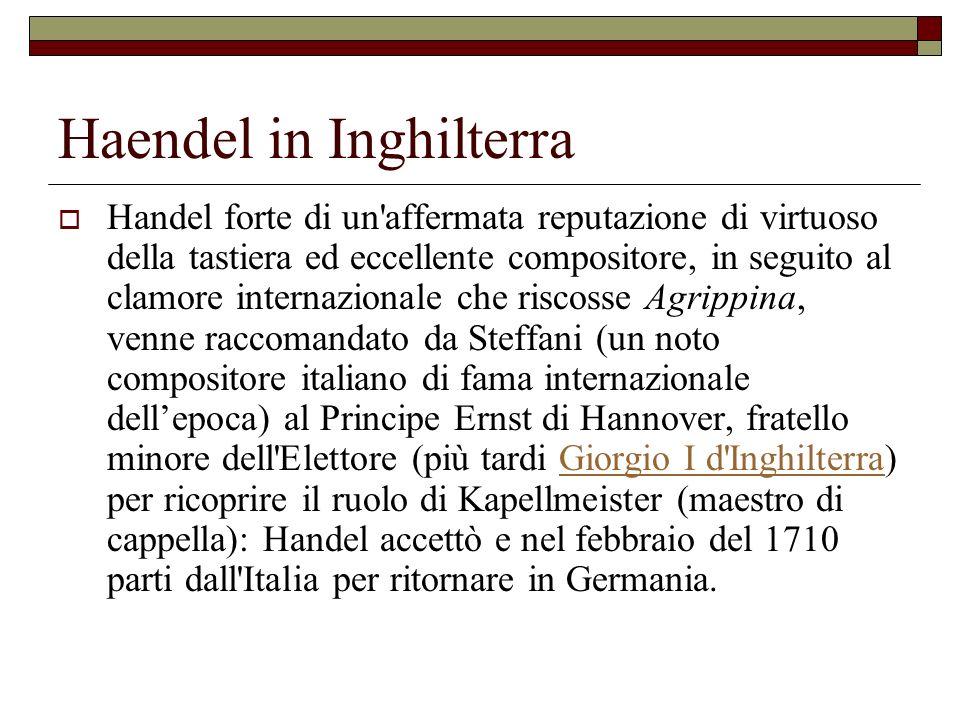 Haendel in Inghilterra Handel forte di un'affermata reputazione di virtuoso della tastiera ed eccellente compositore, in seguito al clamore internazio