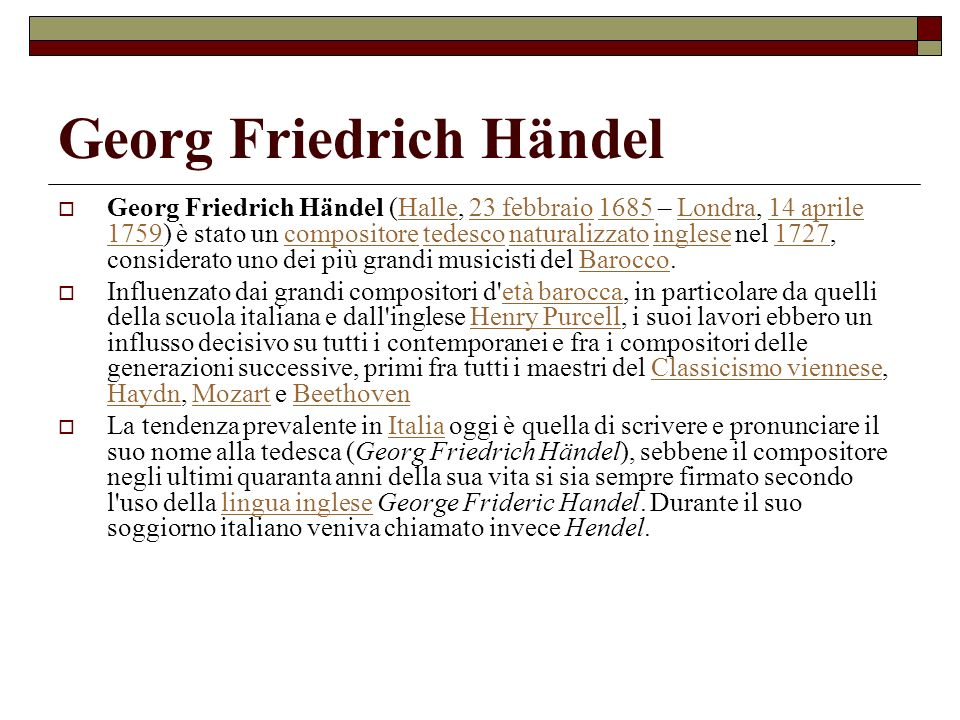 Georg Friedrich Händel Georg Friedrich Händel (Halle, 23 febbraio 1685 – Londra, 14 aprile 1759) è stato un compositore tedesco naturalizzato inglese