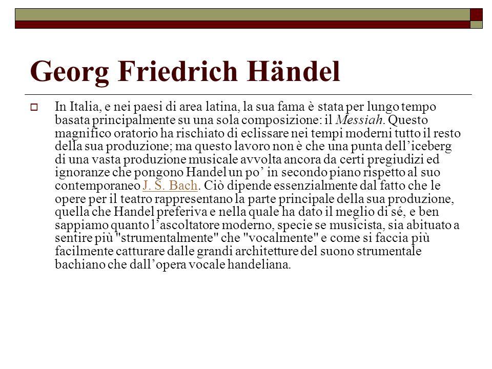 Georg Friedrich Händel In Italia, e nei paesi di area latina, la sua fama è stata per lungo tempo basata principalmente su una sola composizione: il M