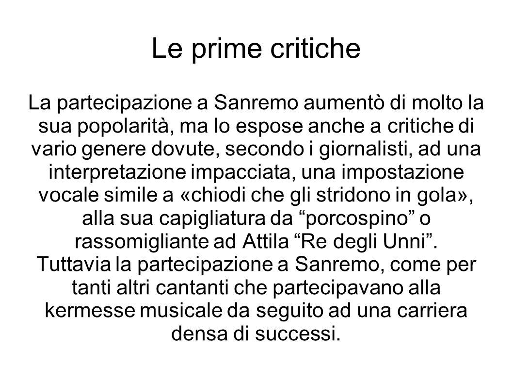 Le prime critiche La partecipazione a Sanremo aumentò di molto la sua popolarità, ma lo espose anche a critiche di vario genere dovute, secondo i gior