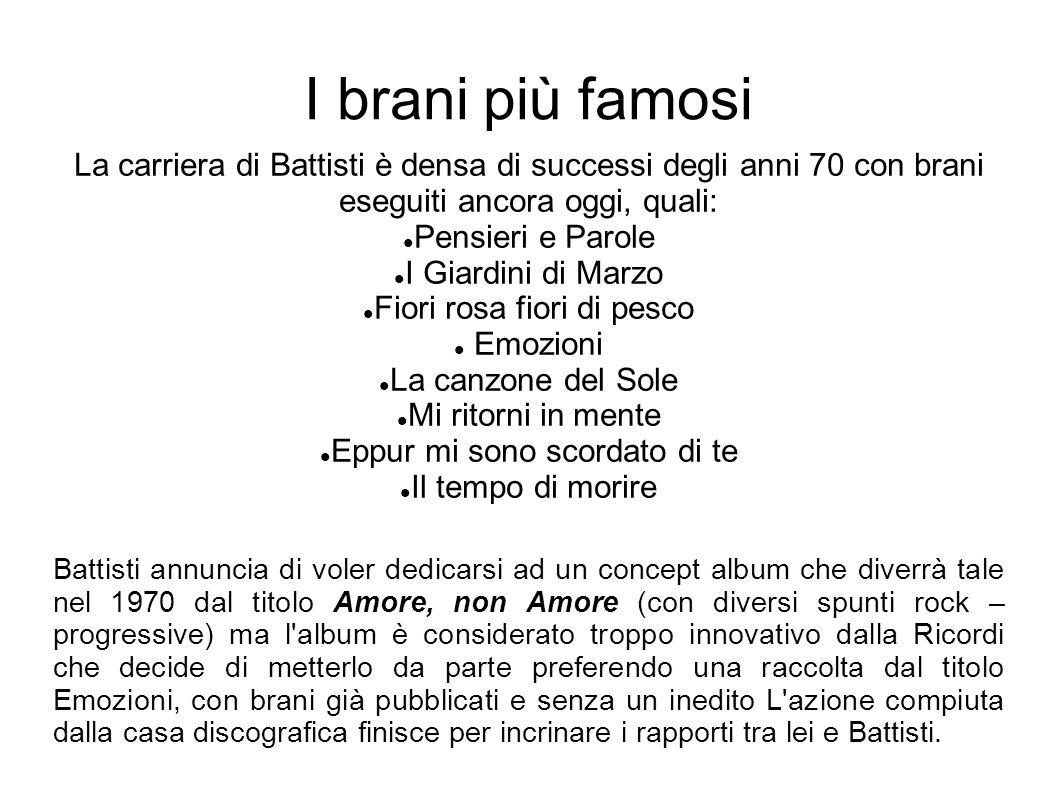 I brani più famosi La carriera di Battisti è densa di successi degli anni 70 con brani eseguiti ancora oggi, quali: Pensieri e Parole I Giardini di Ma