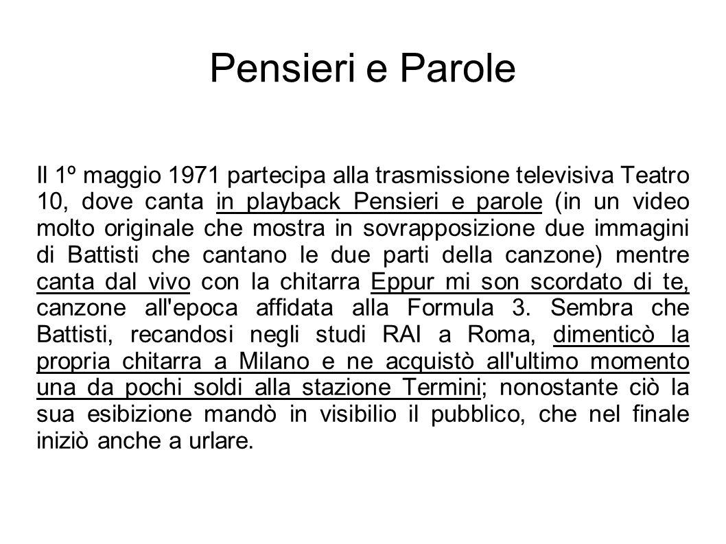 Pensieri e Parole Il 1º maggio 1971 partecipa alla trasmissione televisiva Teatro 10, dove canta in playback Pensieri e parole (in un video molto orig