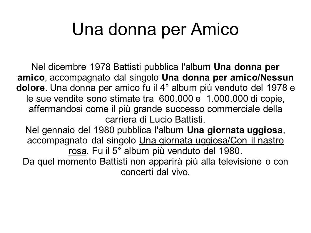 Una donna per Amico Nel dicembre 1978 Battisti pubblica l album Una donna per amico, accompagnato dal singolo Una donna per amico/Nessun dolore.