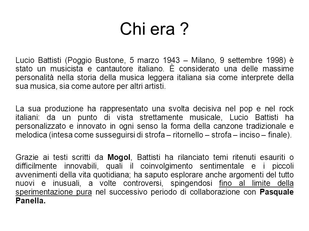 Lucio Battisti (Poggio Bustone, 5 marzo 1943 – Milano, 9 settembre 1998) è stato un musicista e cantautore italiano. È considerato una delle massime p