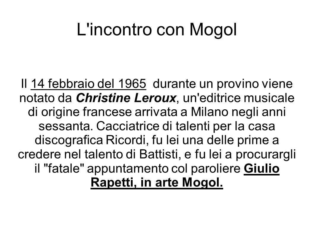 L incontro con Mogol Il 14 febbraio del 1965 durante un provino viene notato da Christine Leroux, un editrice musicale di origine francese arrivata a Milano negli anni sessanta.
