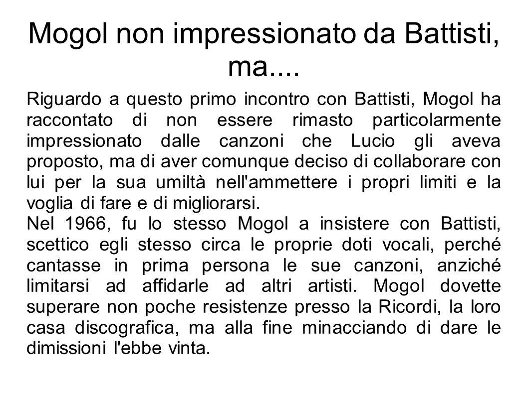 Mogol non impressionato da Battisti, ma.... Riguardo a questo primo incontro con Battisti, Mogol ha raccontato di non essere rimasto particolarmente i