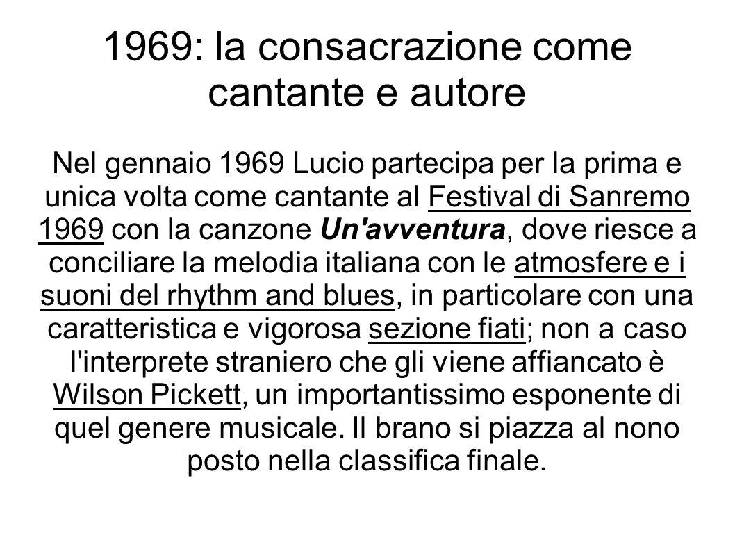1969: la consacrazione come cantante e autore Nel gennaio 1969 Lucio partecipa per la prima e unica volta come cantante al Festival di Sanremo 1969 co