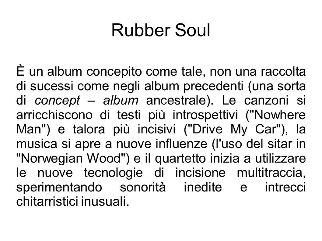 Rubber Soul È un album concepito come tale, non una raccolta di sucessi come negli album precedenti (una sorta di concept – album ancestrale). Le canz