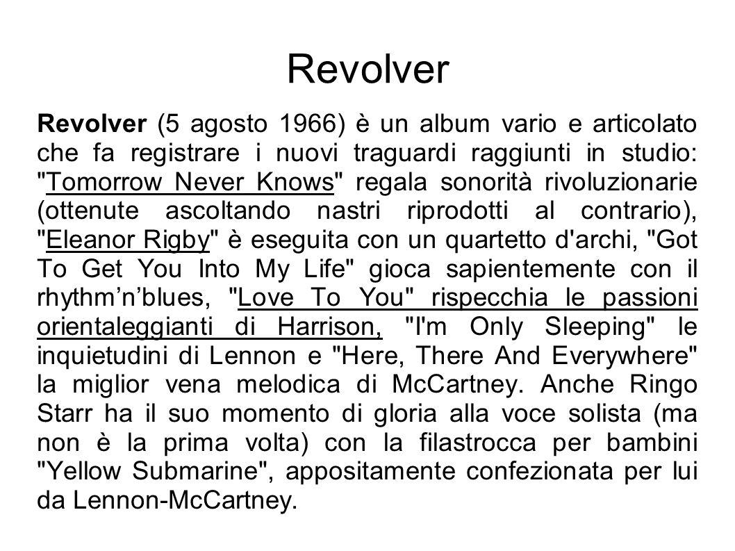 Revolver Revolver (5 agosto 1966) è un album vario e articolato che fa registrare i nuovi traguardi raggiunti in studio: