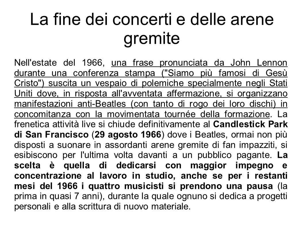 La fine dei concerti e delle arene gremite Nell'estate del 1966, una frase pronunciata da John Lennon durante una conferenza stampa (