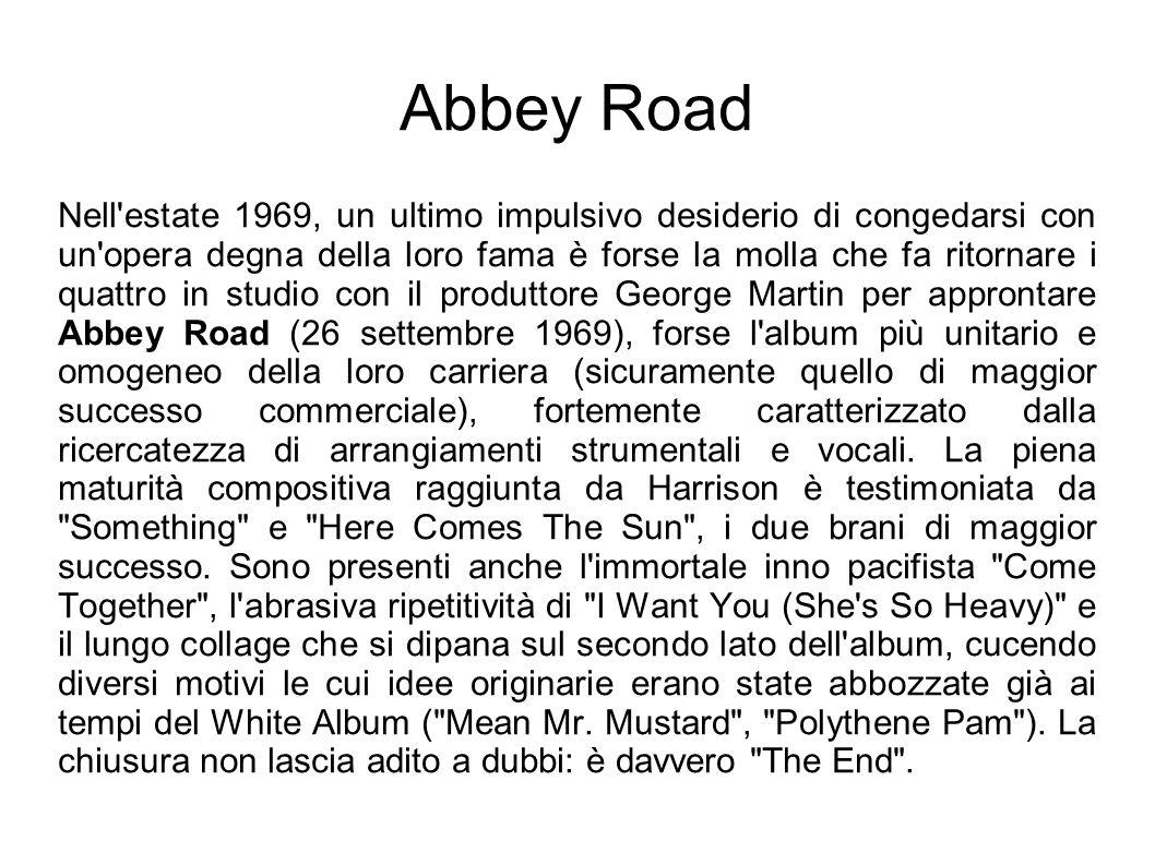 Abbey Road Nell'estate 1969, un ultimo impulsivo desiderio di congedarsi con un'opera degna della loro fama è forse la molla che fa ritornare i quattr