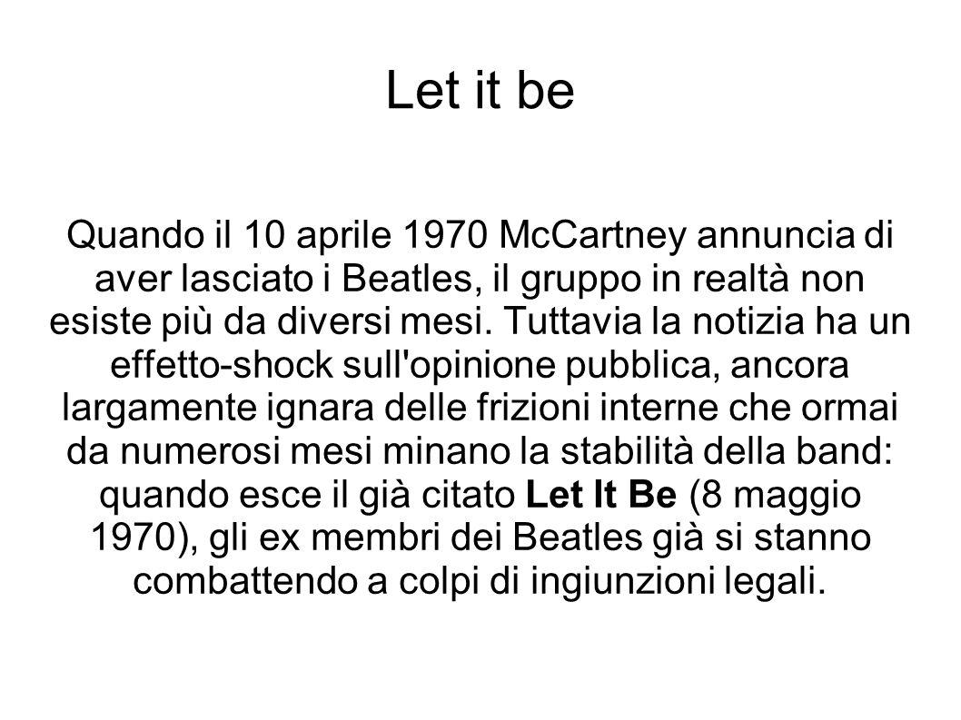Let it be Quando il 10 aprile 1970 McCartney annuncia di aver lasciato i Beatles, il gruppo in realtà non esiste più da diversi mesi. Tuttavia la noti