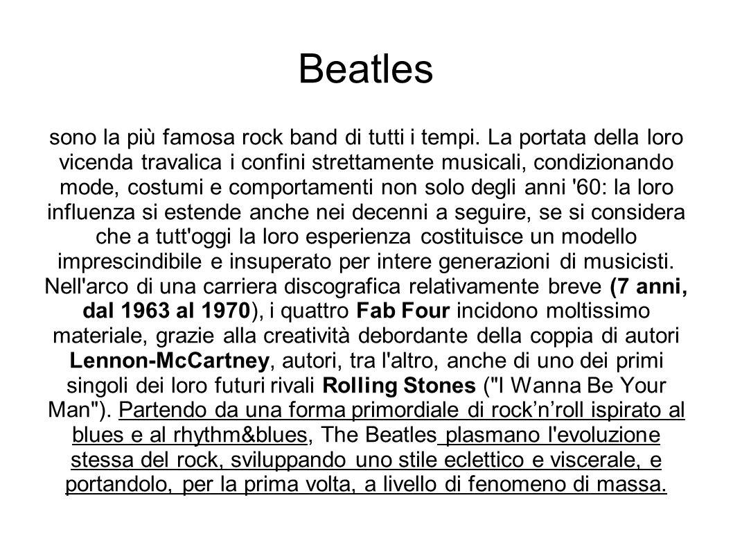 Beatles sono la più famosa rock band di tutti i tempi. La portata della loro vicenda travalica i confini strettamente musicali, condizionando mode, co