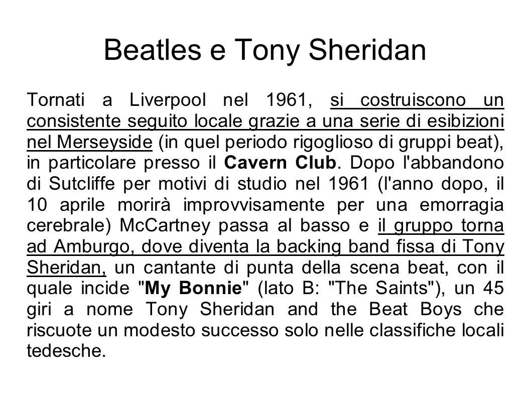 Beatles e Tony Sheridan Tornati a Liverpool nel 1961, si costruiscono un consistente seguito locale grazie a una serie di esibizioni nel Merseyside (i