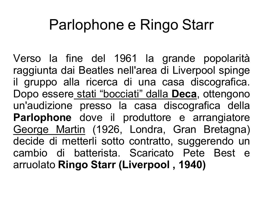 Parlophone e Ringo Starr Verso la fine del 1961 la grande popolarità raggiunta dai Beatles nell'area di Liverpool spinge il gruppo alla ricerca di una