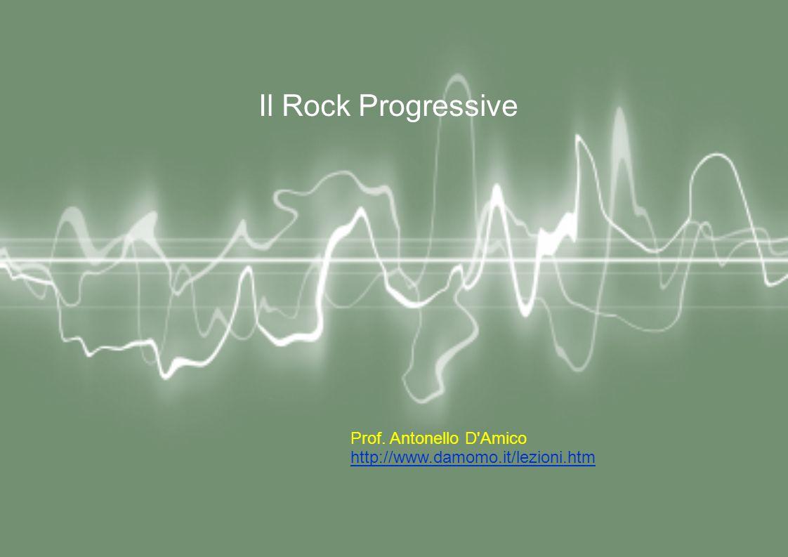 Le origini Una volta si chiamava anche rock romantico, rock barocco, rock sinfonico, classic rock, art rock.