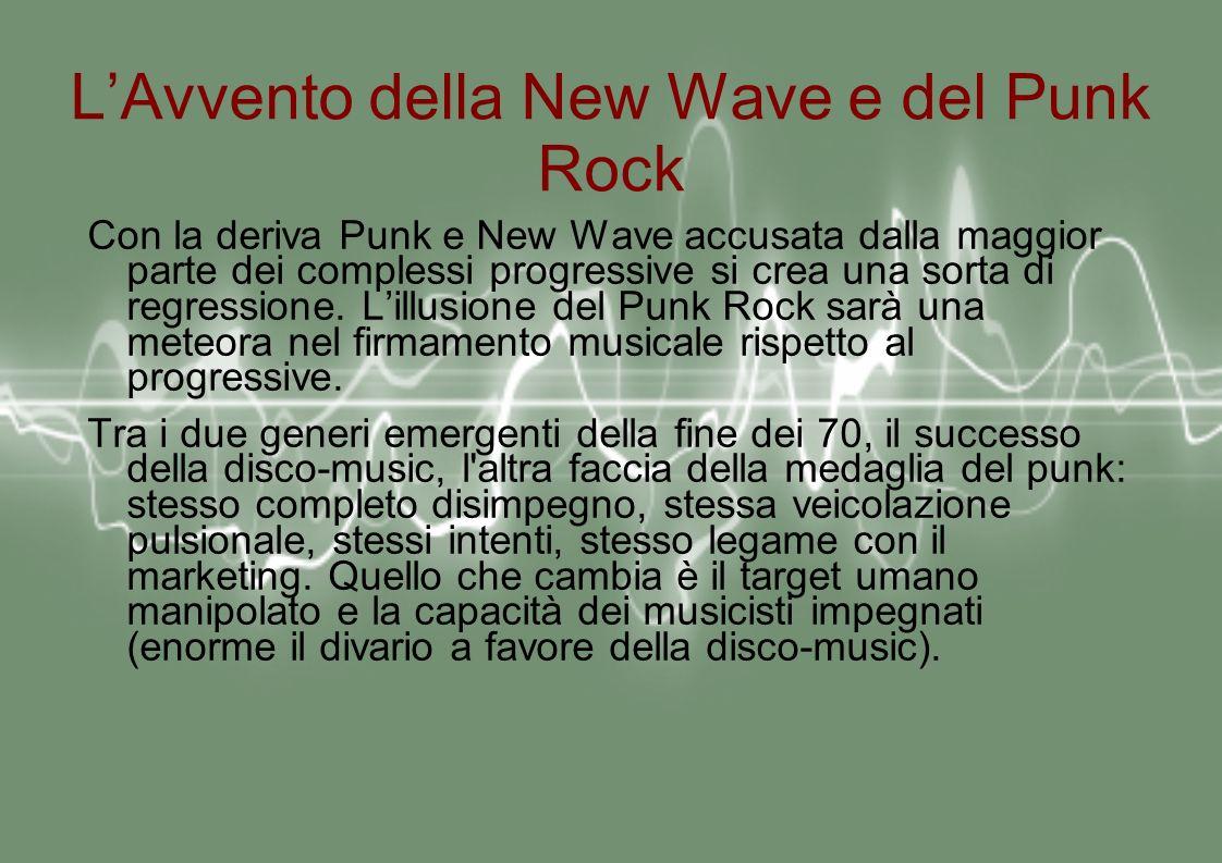 LAvvento della New Wave e del Punk Rock Con la deriva Punk e New Wave accusata dalla maggior parte dei complessi progressive si crea una sorta di regressione.