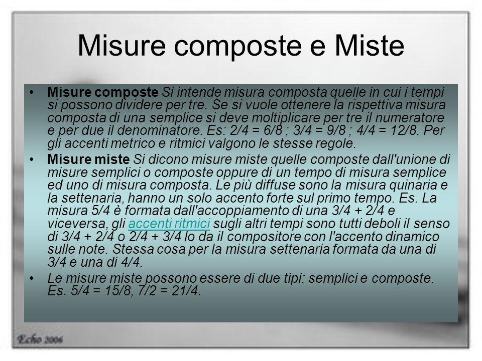 Misure composte e Miste Misure composte Si intende misura composta quelle in cui i tempi si possono dividere per tre. Se si vuole ottenere la rispetti