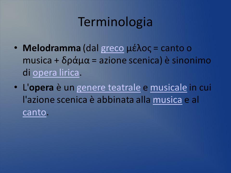 Terminologia Melodramma (dal greco μέλος = canto o musica + δράμα = azione scenica) è sinonimo di opera lirica.grecoopera lirica L'opera è un genere t