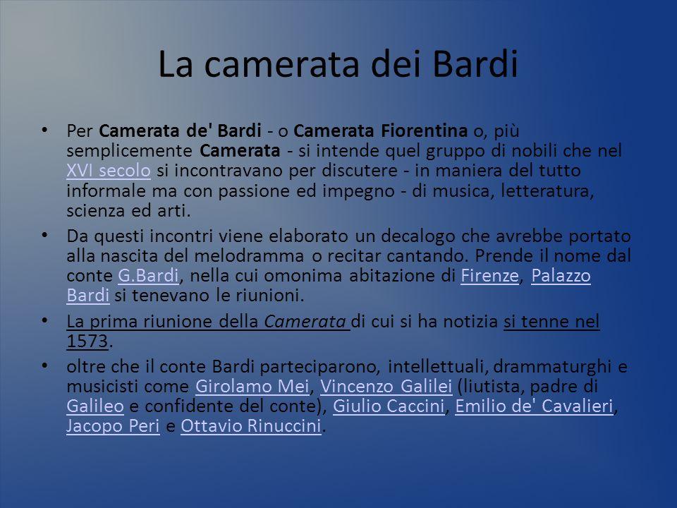 La camerata dei Bardi Per Camerata de' Bardi - o Camerata Fiorentina o, più semplicemente Camerata - si intende quel gruppo di nobili che nel XVI seco