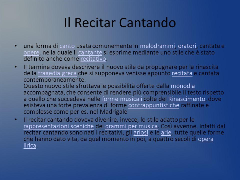 Il Recitar Cantando una forma di canto usata comunemente in melodrammi, oratori, cantate e opere, nella quale il cantante si esprime mediante uno stil