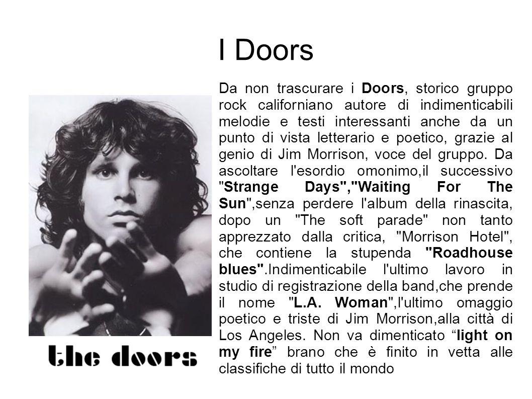 Morrison e Manzarek Secondo una delle leggende del rock, i Doors sarebbero nati su una spiaggia di Venice, California, quando Jim Morrison declamò a Ray Manzarek i versi di una poesia appena composta: Moonlight Drive .