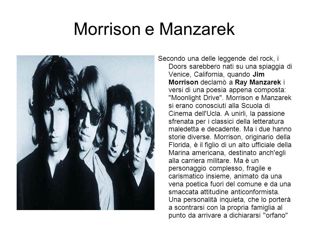Morrison e Manzarek Al contrario Manzarek aveva solide basi musicali ma è meno personaggio del gruppo.