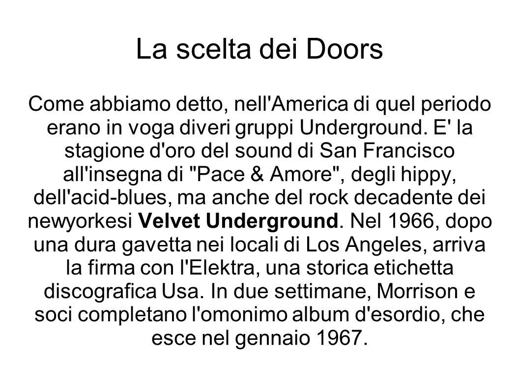 The Doors E senza dubbio uno dei debutti più folgoranti della storia del Rock.
