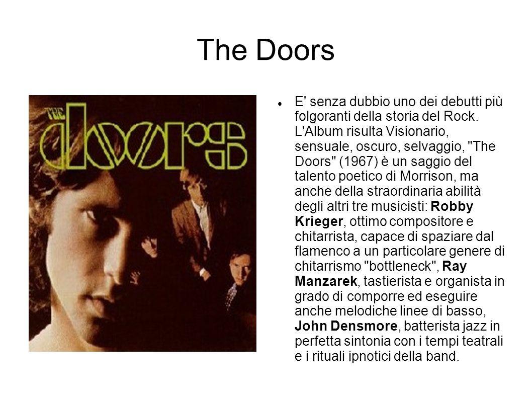 The Doors Prende vita un magma sonoro incandescente, che amalgama blues e rock psichedelico, beat generation e poesia decadente, liturgie occulte e ritmi esotici.