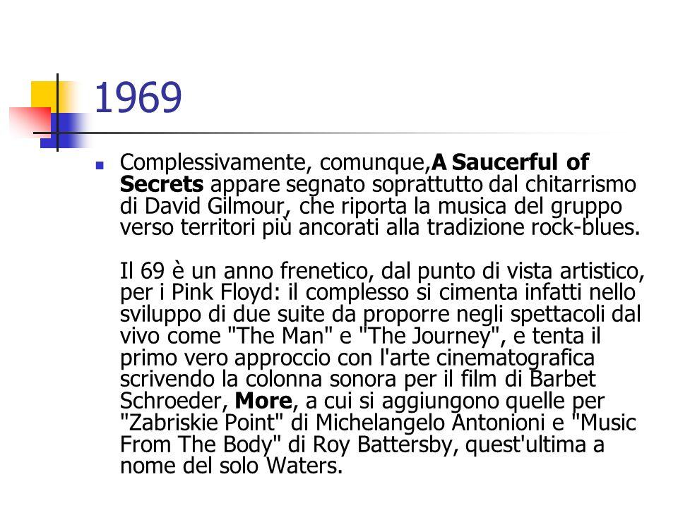 1969 Complessivamente, comunque,A Saucerful of Secrets appare segnato soprattutto dal chitarrismo di David Gilmour, che riporta la musica del gruppo v
