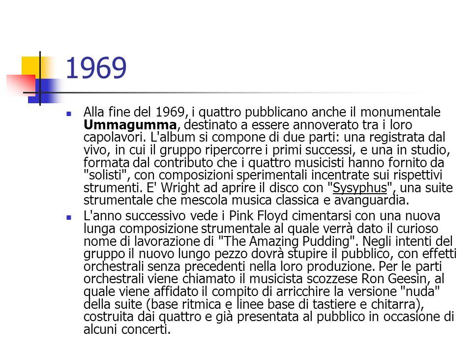 1969 Alla fine del 1969, i quattro pubblicano anche il monumentale Ummagumma, destinato a essere annoverato tra i loro capolavori. L'album si compone