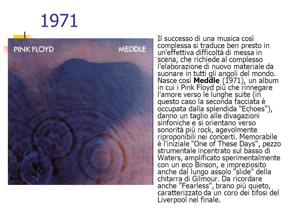 1971 Il successo di una musica così complessa si traduce ben presto in un'effettiva difficoltà di messa in scena, che richiede al complesso l'elaboraz