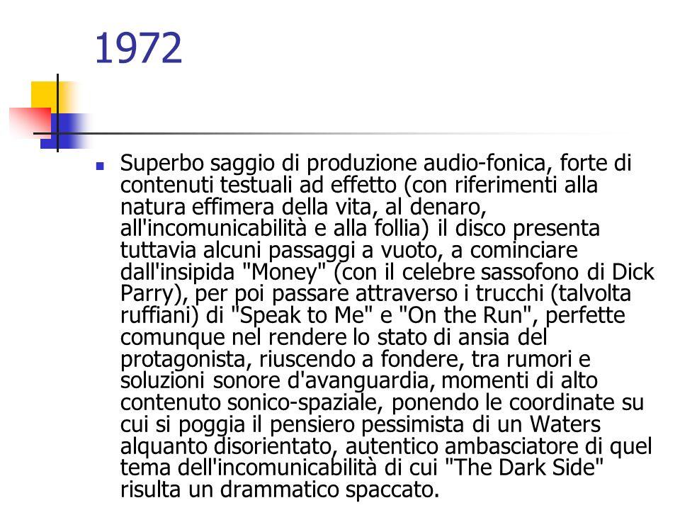 1972 Superbo saggio di produzione audio-fonica, forte di contenuti testuali ad effetto (con riferimenti alla natura effimera della vita, al denaro, al