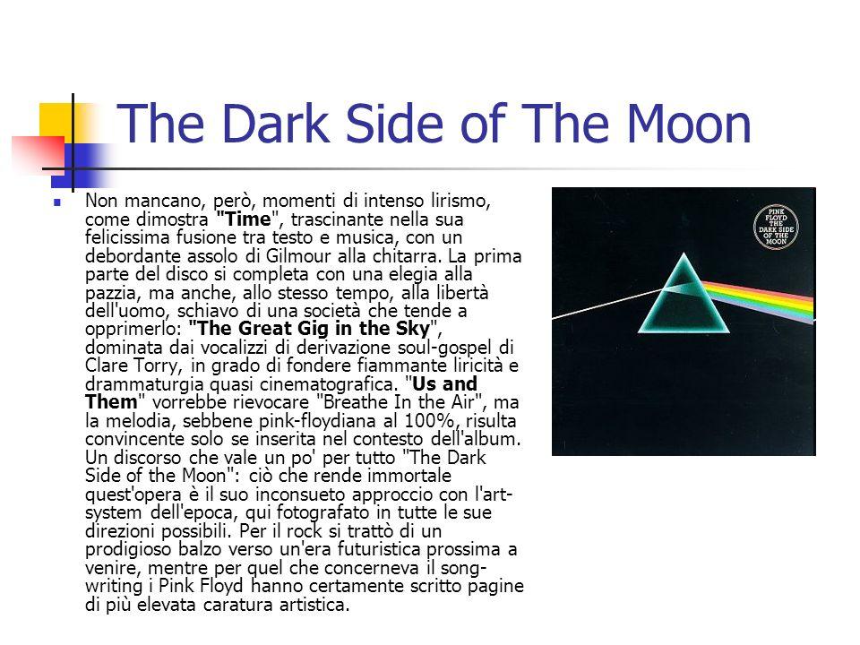 The Dark Side of The Moon Non mancano, però, momenti di intenso lirismo, come dimostra