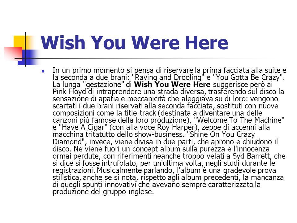 Wish You Were Here In un primo momento si pensa di riservare la prima facciata alla suite e la seconda a due brani: