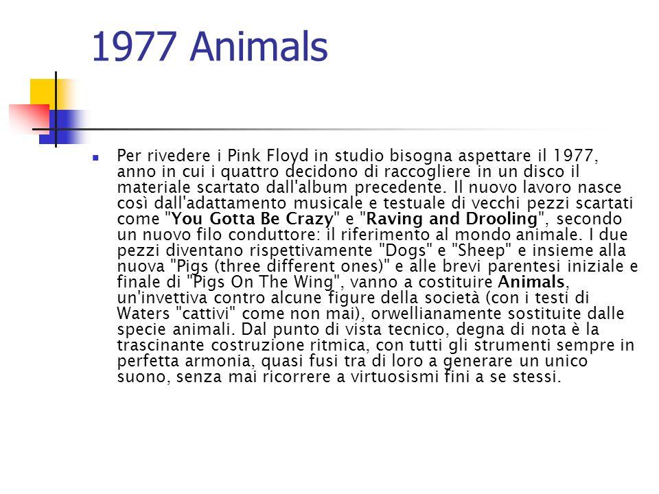 1977 Animals Per rivedere i Pink Floyd in studio bisogna aspettare il 1977, anno in cui i quattro decidono di raccogliere in un disco il materiale sca