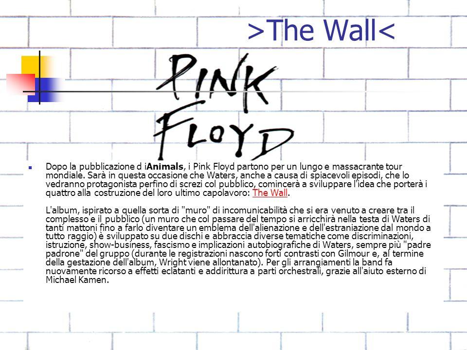 >The Wall< Dopo la pubblicazione d iAnimals, i Pink Floyd partono per un lungo e massacrante tour mondiale. Sarà in questa occasione che Waters, anche