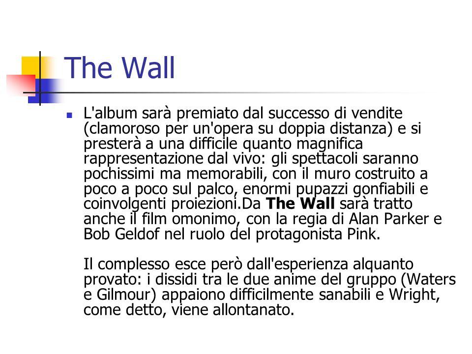 The Wall L'album sarà premiato dal successo di vendite (clamoroso per un'opera su doppia distanza) e si presterà a una difficile quanto magnifica rapp